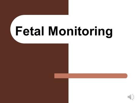 Fetal Monitoring Ultrasonography Monitoring: Chorionic sac during embryonic period placental and fetal size multiple births abnormal presentations biparietal.
