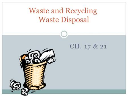 "CH. 17 & 21 <strong>Waste</strong> and <strong>Recycling</strong> <strong>Waste</strong> Disposal. Case Study: Love Canal — There Is No ""Away"" Between 1842-1953, Hooker Chemical sealed multiple chemical."
