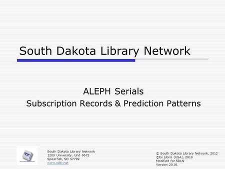 South Dakota Library Network ALEPH Serials Subscription Records & Prediction Patterns South Dakota Library Network 1200 University, Unit 9672 Spearfish,