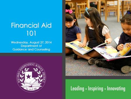 Financial Aid 101 Wednesday, August 27, 2014 Department of Guidance and Counseling.