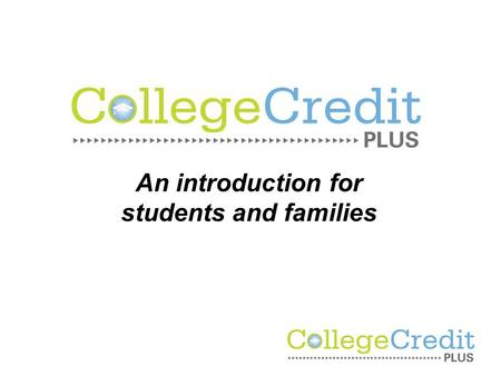 An introduction for students and families. What is College Credit Plus?