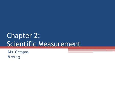 Chapter 2: Scientific Measurement Ms. Campos 8.27.13.