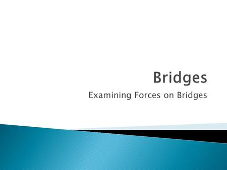 Examining Forces on Bridges.  At any given time, two main forces act upon a bridge: compression and tension.  It is the job of engineers to design bridges.