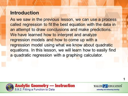 Introduction As we saw in the previous lesson, we can use a process called regression to fit the best equation with the data in an attempt to draw conclusions.