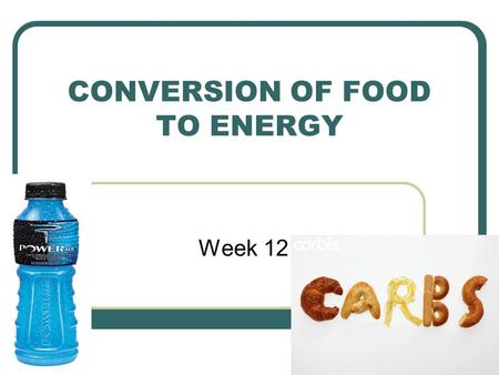 CONVERSION OF FOOD TO ENERGY Week 12. What you need to know… What happens when CHO break down? How are CHO used? What is the glycemic index? High GI &