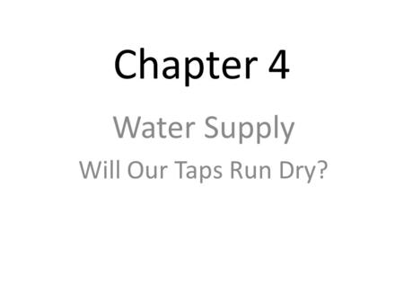 Chapter 4 <strong>Water</strong> Supply Will Our Taps Run Dry?. Think about this!