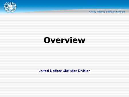 United Nations Statistics Division Overview. Overview  Of the many classifications in the Family, five reference classifications will be discussed at.
