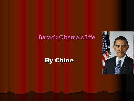 Barack Obama`s Life By Chloe.
