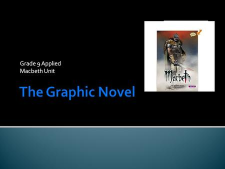 Grade 9 Applied Macbeth Unit.  Today, the graphic novel is the fastest growing literary genre in North America.