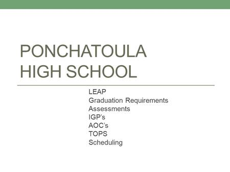 PONCHATOULA HIGH SCHOOL LEAP Graduation Requirements Assessments IGP's AOC's TOPS Scheduling.