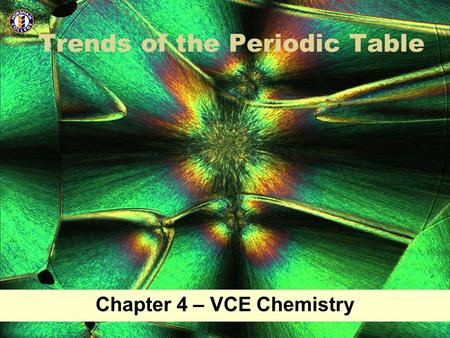 Trends of the Periodic Table Chapter 4 – VCE Chemistry.
