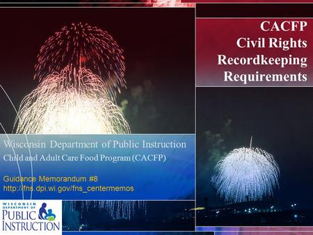 CACFP Civil Rights Recordkeeping Requirements Wisconsin Department of Public Instruction Child and Adult Care Food Program (CACFP) Guidance Memorandum.