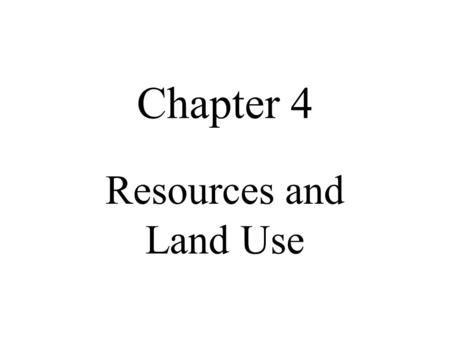 Chapter 4 Resources and Land Use.