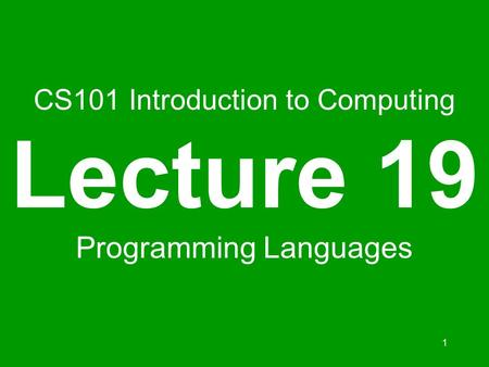 1 CS101 Introduction to Computing Lecture 19 Programming Languages.
