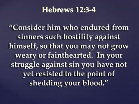 """Consider him who endured from sinners such hostility against himself, so that you may not grow weary or fainthearted. In your struggle against sin you."