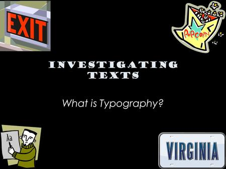 Investigating Texts What is Typography?. Simply put, typography is the study of type and letterforms. In our daily lives we are constantly surrounded.