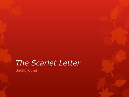 "The Scarlet Letter Background. Puritans: historical background  ""Puritans"": name given to 16 th century Protestants within Church of England.  Name."