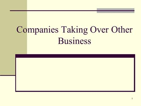 1 Companies Taking Over Other Business. 2 Introduction Limited companies often expand their businesses by taking over another business as a going concern.