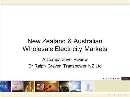 New Zealand & Australian Wholesale Electricity Markets A Comparative Review Dr Ralph Craven Transpower NZ Ltd.