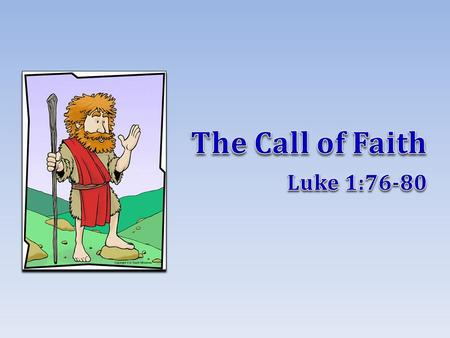 Just and holy Mark 6:20 JOHNJOHN 2 The Preaching of John His call to repentance was a call of faith His call to repentance was a call of faith To give.