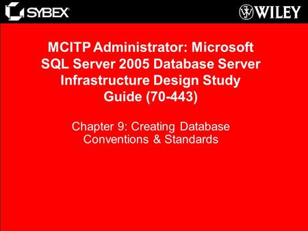 Chapter 9: Creating Database Conventions & Standards MCITP Administrator: Microsoft SQL Server 2005 Database Server Infrastructure Design Study Guide (70-443)