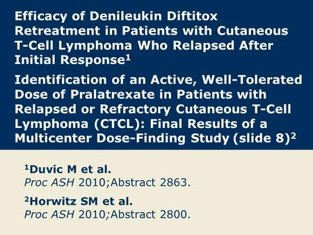 Efficacy of Denileukin Diftitox Retreatment in Patients with Cutaneous T-Cell Lymphoma Who Relapsed After Initial Response 1 Identification of an Active,