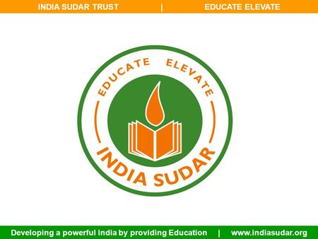 <strong>INDIA</strong> SUDAR TRUST | EDUCATE ELEVATE Developing a powerful <strong>India</strong> by providing Education | www.indiasudar.org.