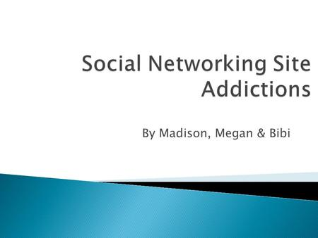 By Madison, Megan & Bibi.  The Basics Of Social Networks  Signs and Symptoms  How & Where to get help.