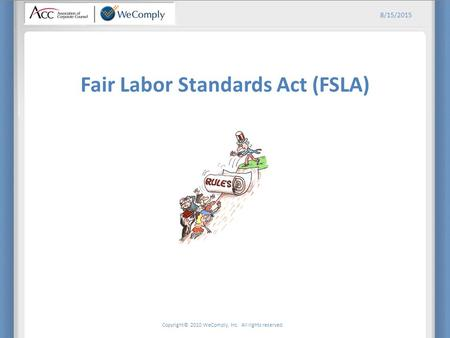 Copyright© 2010 WeComply, Inc. All rights reserved. 8/15/2015 Fair Labor Standards Act (FSLA)