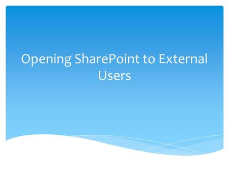 Opening SharePoint to External Users.  Centralize all files  Eliminate the need for Matching Subs RFI's to our RFI's (Dan Campbell, ETC)  Create a.