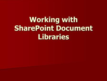 Working with SharePoint Document Libraries. What are document libraries? Document libraries are collections of files that you can share with team members.