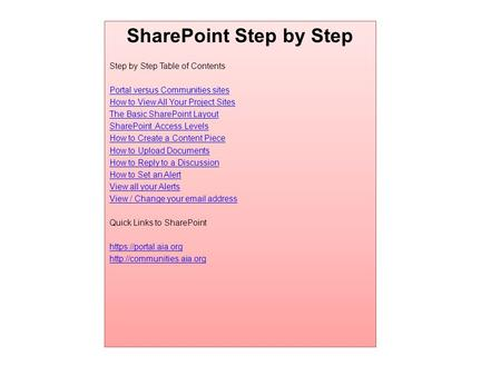 SharePoint Step by Step Step by Step Table of Contents Portal versus Communities sites How to View All Your Project Sites The Basic SharePoint Layout SharePoint.