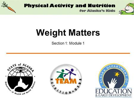 Weight Matters Section 1: Module 1. 2 What you will learn How to determine overweight and at-risk of overweight Overweight children may not grow out of.