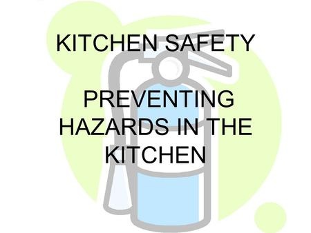 KITCHEN SAFETY PREVENTING HAZARDS IN THE KITCHEN