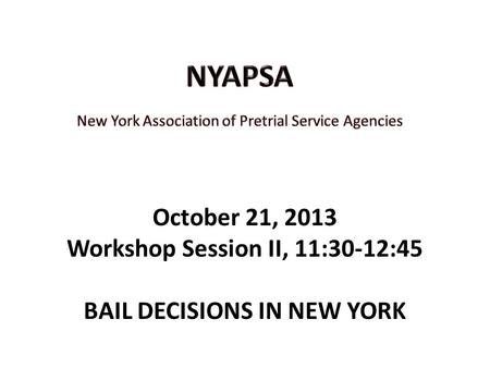 October 21, 2013 Workshop Session II, 11:30-12:45 BAIL DECISIONS IN NEW YORK.