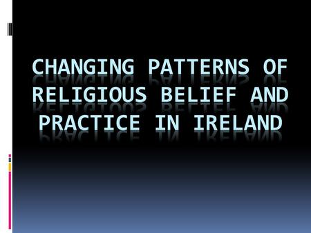 1961 Irish Census  Roman Catholic: 95%  Church of Ireland: 3.70%  Presbyterian:.7%  Methodist:.20%  Jewish:.10%  Other (including no stated religion):.40%