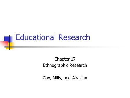 Chapter 17 Ethnographic Research Gay, Mills, and Airasian