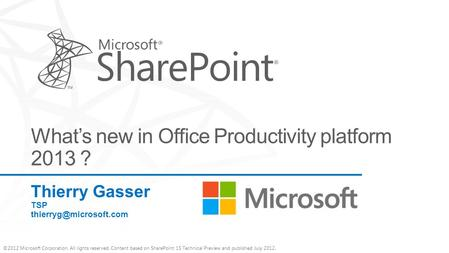 ©2012 Microsoft Corporation. All rights reserved. Content based on SharePoint 15 Technical Preview and published July 2012. Thierry Gasser TSP