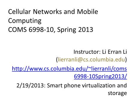 Cellular Networks and Mobile <strong>Computing</strong> COMS 6998-10, Spring 2013 Instructor: Li Erran Li