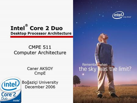 CMPE 511 Computer Architecture Caner AKSOY CmpE Boğaziçi University December 2006 Intel ® Core 2 Duo Desktop Processor Architecture.