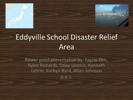 Eddyville School Disaster Relief Area Power point presentation by: Kaycie Otis, Rylee Richards, Daisy Loomis, Kenneth Lehrer, Korbyn Byrd, Jillian Johnson.