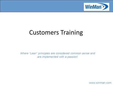 "Www.winman.com Customers Training Where ""Lean"" principles are considered common sense and are implemented with a passion!"