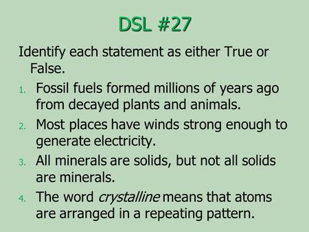 DSL #27 Identify each statement as either True or False. 1. 1. Fossil fuels formed millions of years ago from decayed plants and animals. 2. 2. Most places.