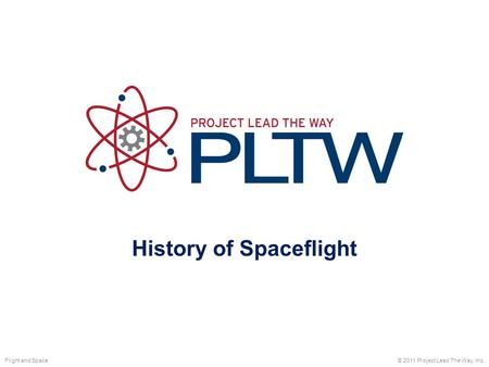 History of Spaceflight © 2011 Project Lead The Way, Inc.Flight and Space.
