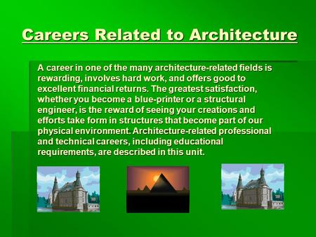 Careers Related to Architecture A career in one of the many architecture-related fields is
