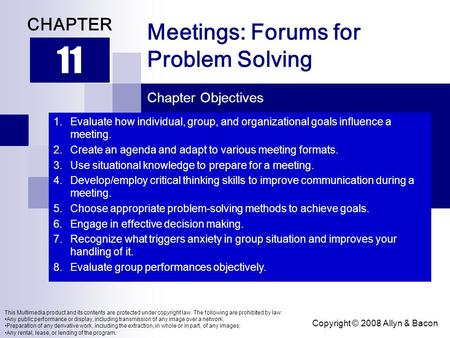 Copyright © 2008 Allyn & Bacon Meetings: Forums for Problem Solving 11 CHAPTER Chapter Objectives This Multimedia product and its contents are protected.