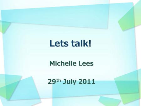 Michelle Lees 29 th July 2011. Aims  To help students gain more confidence in their speaking abilities  To encourage them to voice and express their.
