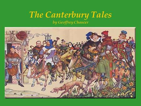 The Canterbury Tales by Geoffrey Chaucer. Geoffrey Chaucer (c. 1340-1400) LIFE He was born in London between 1340 and 1344, the son of John Chaucer, a.