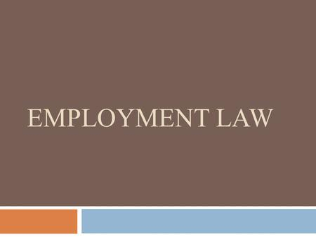 EMPLOYMENT LAW. Learning Goal To be able to identify situations that fall outside the doctrine of Employment-at- Will.