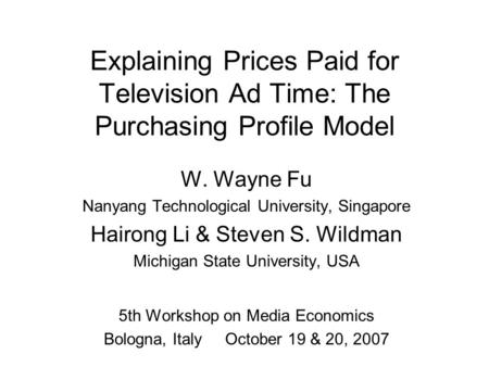 Explaining Prices Paid for Television Ad Time: The Purchasing Profile Model W. Wayne Fu Nanyang Technological University, Singapore Hairong Li & Steven.